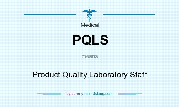 What does PQLS mean? It stands for Product Quality Laboratory Staff