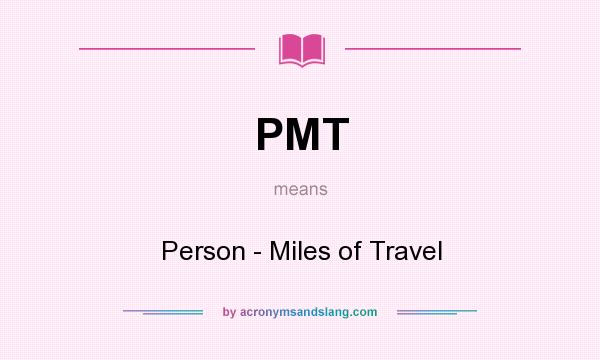 What does PMT mean? It stands for Person - Miles of Travel
