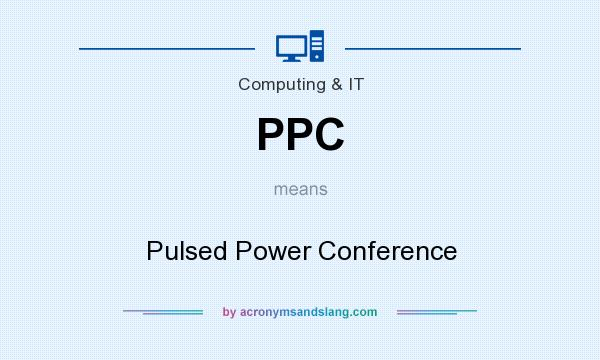 What does PPC mean? It stands for Pulsed Power Conference