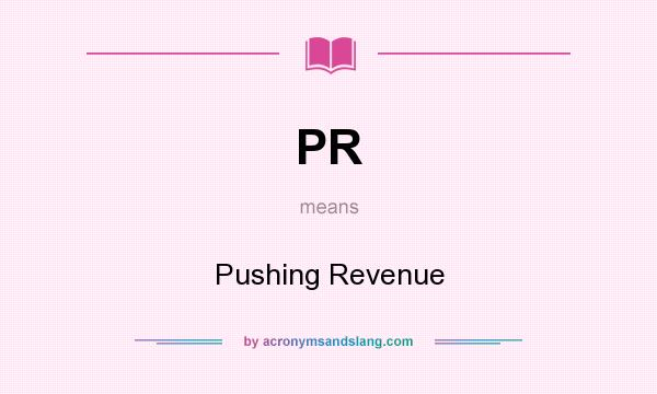 What does PR mean? It stands for Pushing Revenue