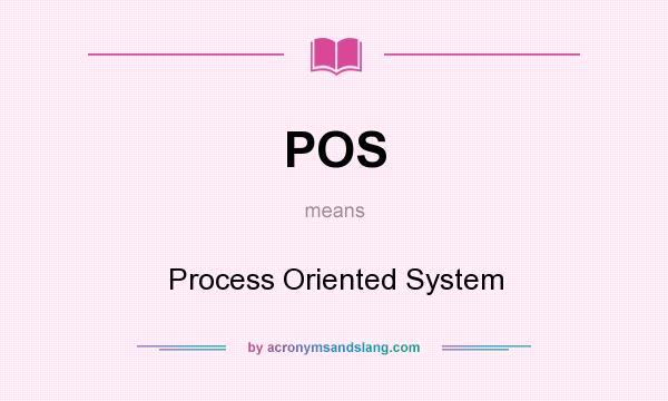 What does POS mean? It stands for Process Oriented System