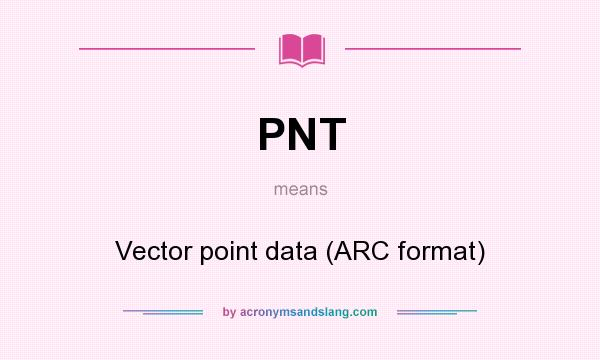 What does PNT mean? It stands for Vector point data (ARC format)