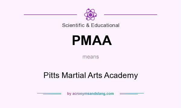 What does PMAA mean? It stands for Pitts Martial Arts Academy