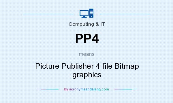 What does PP4 mean? It stands for Picture Publisher 4 file Bitmap graphics