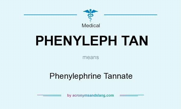 What does PHENYLEPH TAN mean? It stands for Phenylephrine Tannate