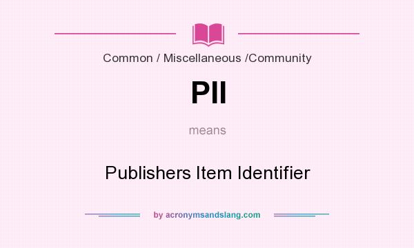 What does PII mean? It stands for Publishers Item Identifier