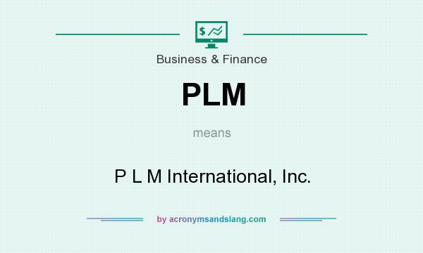 What does PLM mean? It stands for P L M International, Inc.