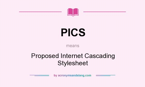 What does PICS mean? It stands for Proposed Internet Cascading Stylesheet