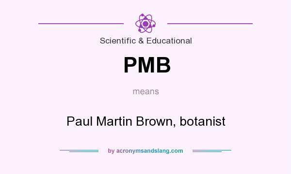 What does PMB mean? It stands for Paul Martin Brown, botanist
