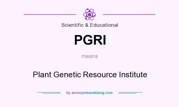 What does PGRI mean? It stands for Plant Genetic Resource Institute