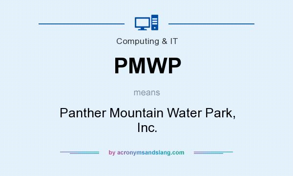 What does PMWP mean? It stands for Panther Mountain Water Park, Inc.