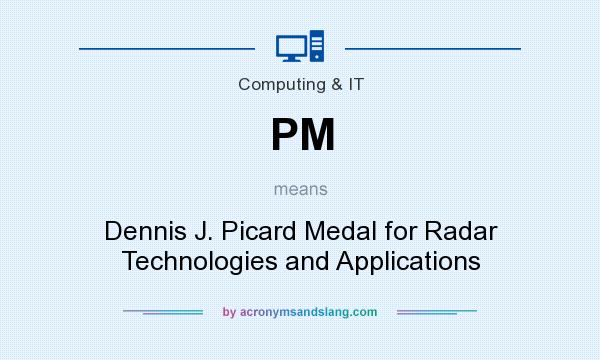 What does PM mean? It stands for Dennis J. Picard Medal for Radar Technologies and Applications