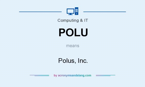 What does POLU mean? It stands for Polus, Inc.