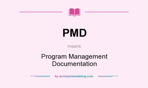 What does PMD mean? It stands for Program Management Documentation