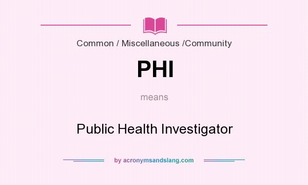 What does PHI mean? It stands for Public Health Investigator