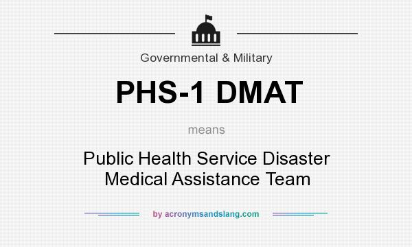 What does PHS-1 DMAT mean? It stands for Public Health Service Disaster Medical Assistance Team