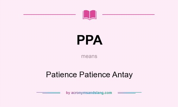 What does PPA mean? It stands for Patience Patience Antay