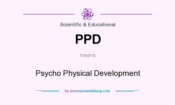What does PPD mean? It stands for Psycho Physical Development