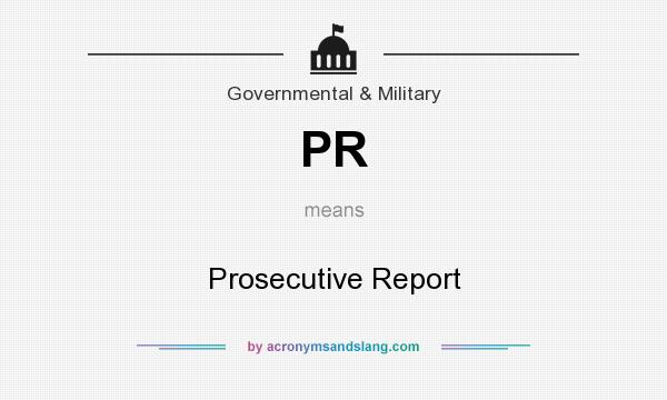 What does PR mean? It stands for Prosecutive Report