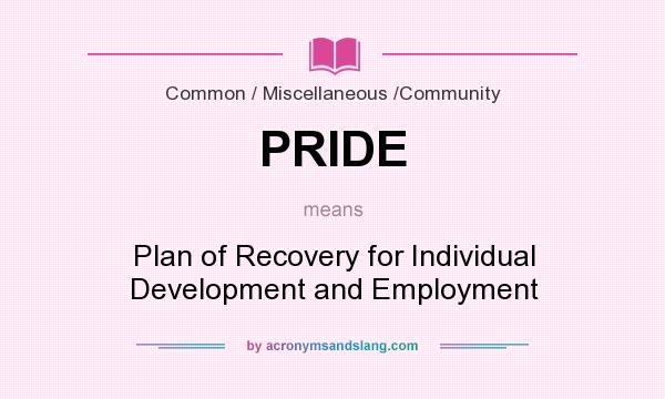 What does PRIDE mean? It stands for Plan of Recovery for Individual Development and Employment