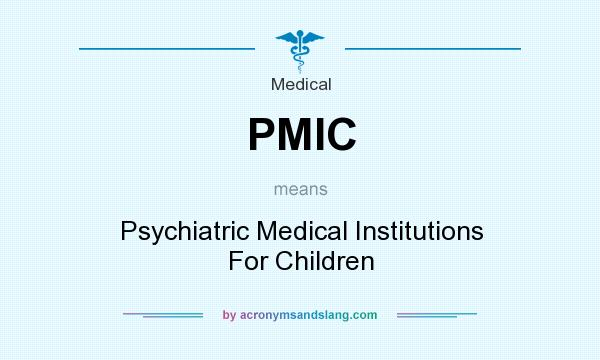 What does PMIC mean? It stands for Psychiatric Medical Institutions For Children