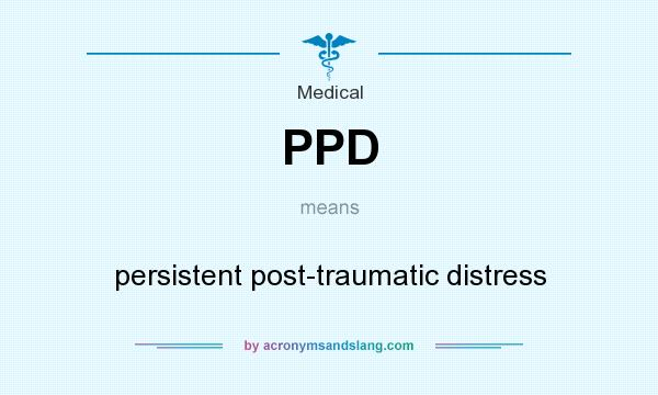 What does PPD mean? It stands for persistent post-traumatic distress