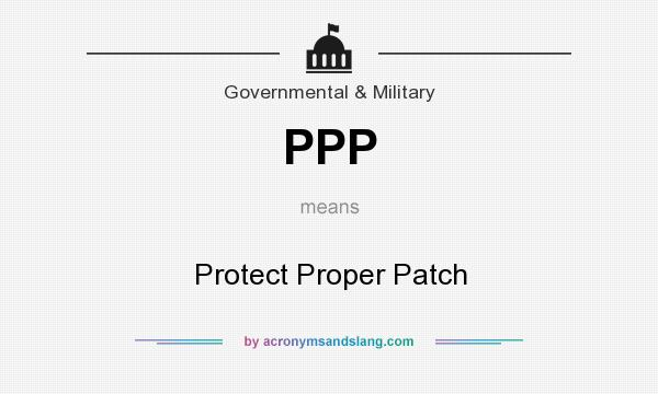 What does PPP mean? It stands for Protect Proper Patch
