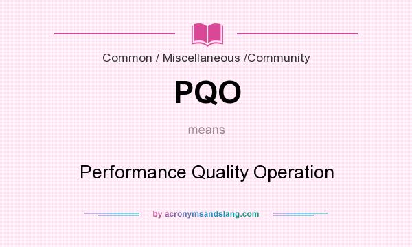 What does PQO mean? It stands for Performance Quality Operation