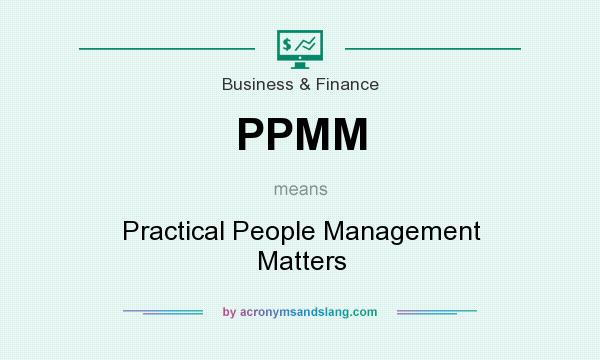 What does PPMM mean? It stands for Practical People Management Matters