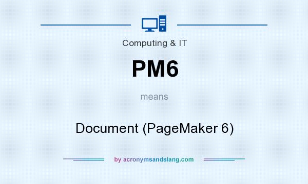 What does PM6 mean? It stands for Document (PageMaker 6)