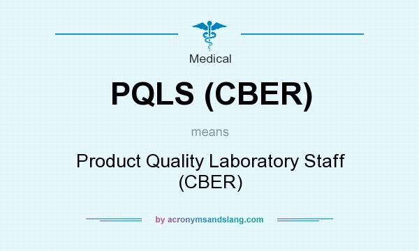 What does PQLS (CBER) mean? It stands for Product Quality Laboratory Staff (CBER)