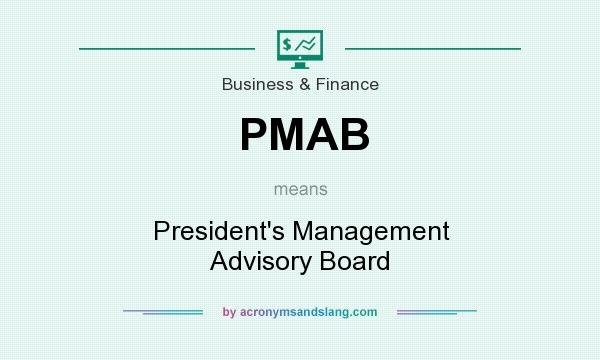 What does PMAB mean? It stands for President`s Management Advisory Board