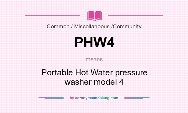 What does PHW4 mean? It stands for Portable Hot Water pressure washer model 4