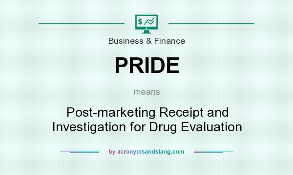 What does PRIDE mean? It stands for Post-marketing Receipt and Investigation for Drug Evaluation
