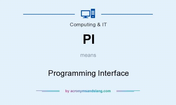 What does PI mean? It stands for Programming Interface