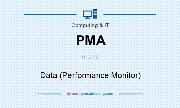 What does PMA mean? It stands for Data (Performance Monitor)