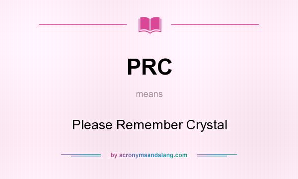 What does PRC mean? It stands for Please Remember Crystal
