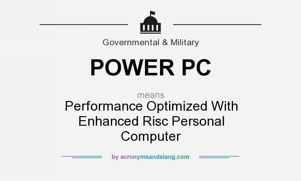 What does POWER PC mean? It stands for Performance Optimized With Enhanced Risc Personal Computer