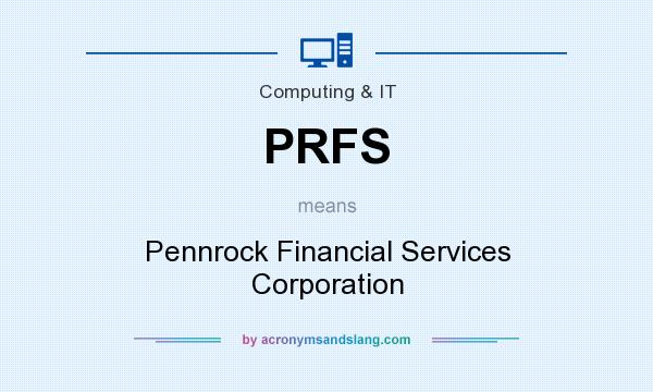 What does PRFS mean? It stands for Pennrock Financial Services Corporation