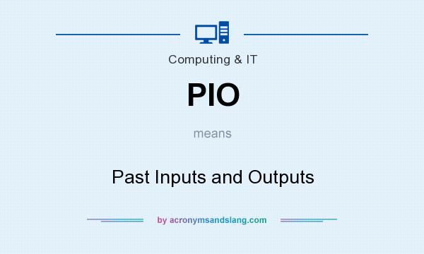 What does PIO mean? It stands for Past Inputs and Outputs