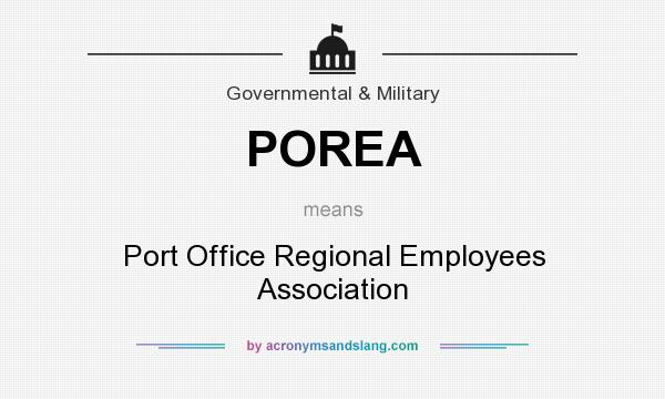 What does POREA mean? It stands for Port Office Regional Employees Association