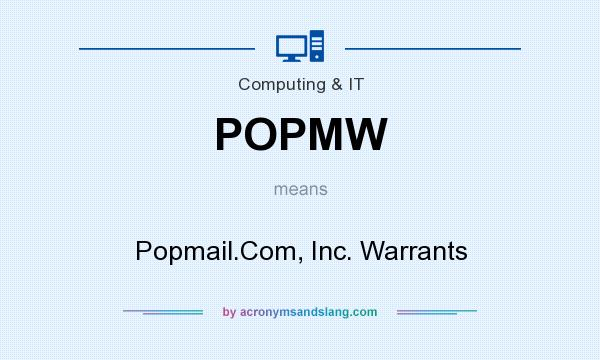 What does POPMW mean? It stands for Popmail.Com, Inc. Warrants