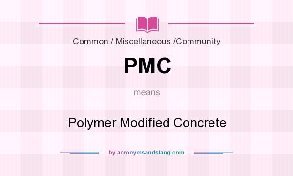 What does PMC mean? It stands for Polymer Modified Concrete