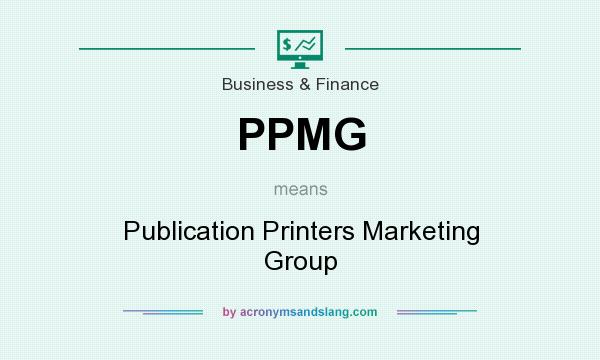 What does PPMG mean? It stands for Publication Printers Marketing Group