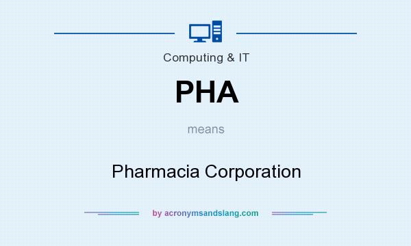 What does PHA mean? It stands for Pharmacia Corporation
