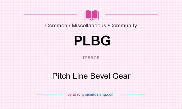 What does PLBG mean? It stands for Pitch Line Bevel Gear