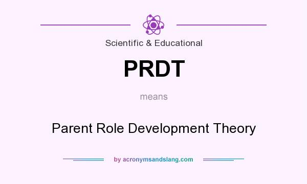 What does PRDT mean? It stands for Parent Role Development Theory