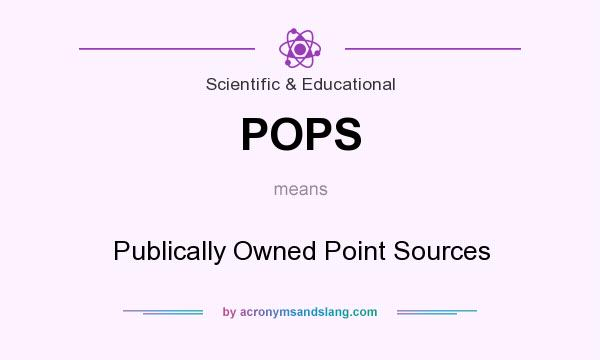 What does POPS mean? It stands for Publically Owned Point Sources