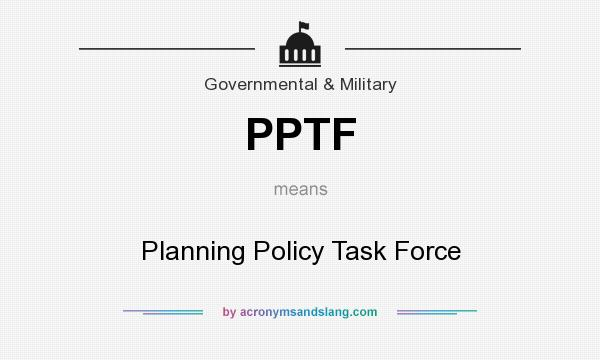 What does PPTF mean? It stands for Planning Policy Task Force