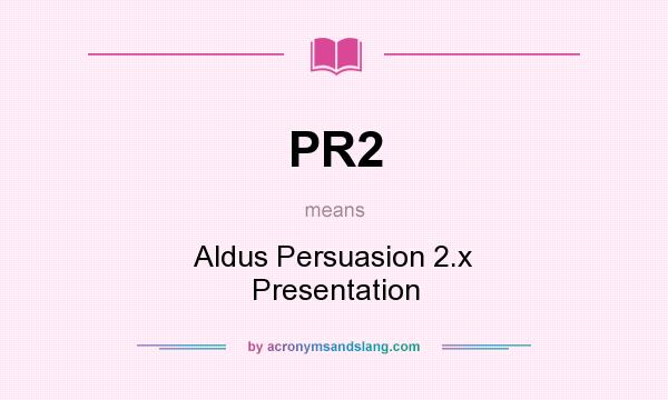What does PR2 mean? It stands for Aldus Persuasion 2.x Presentation